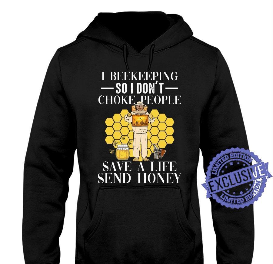 I Beekeeping So I Don't Choke People Save A Life Send Honey shirt