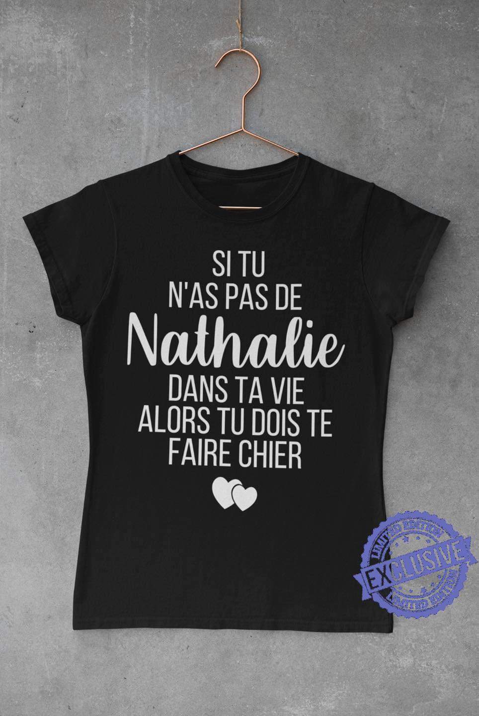 Si Tu N'as Pas De Nathalie Dans Ta Vie Alors Tu Dois Te Faire Chier shirt