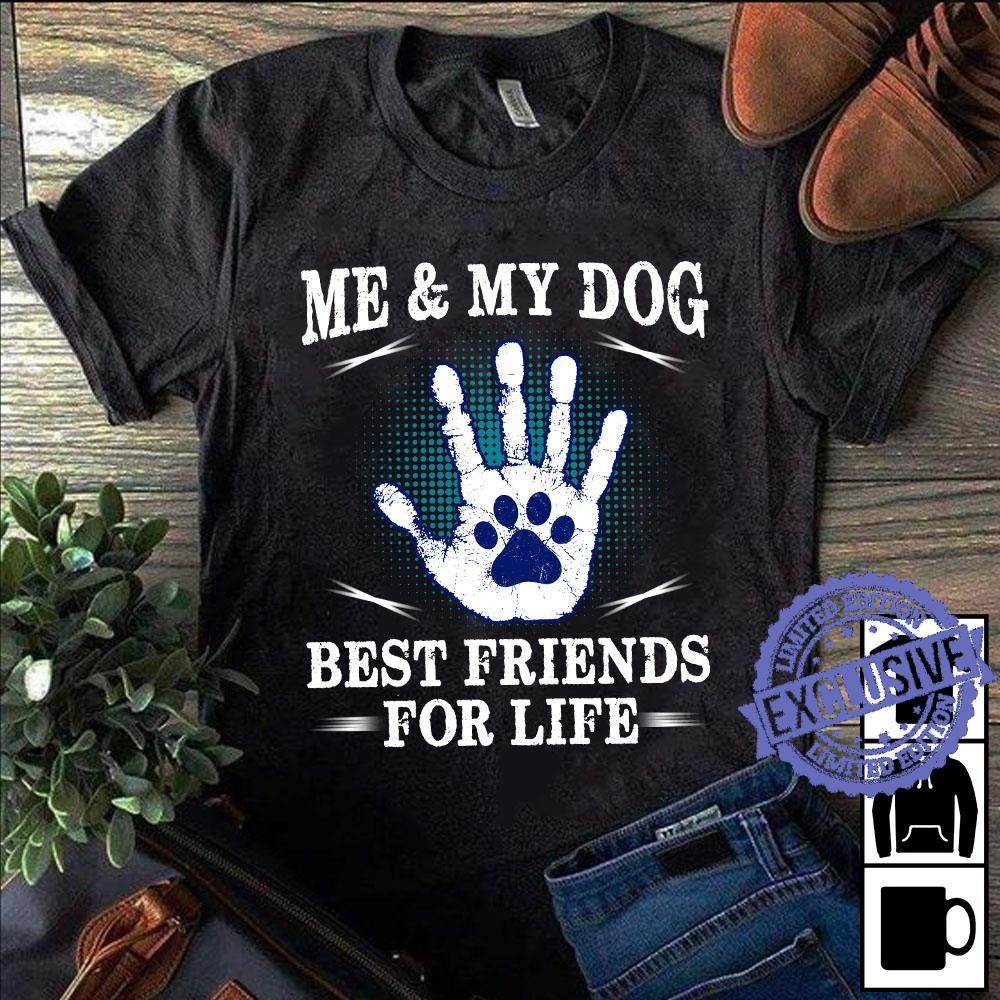Me And My Dog Best Friends For Life shirt
